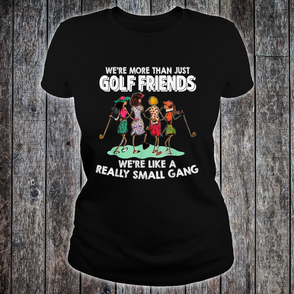 We're More Than Just Golf Friends Shirt ladies tee