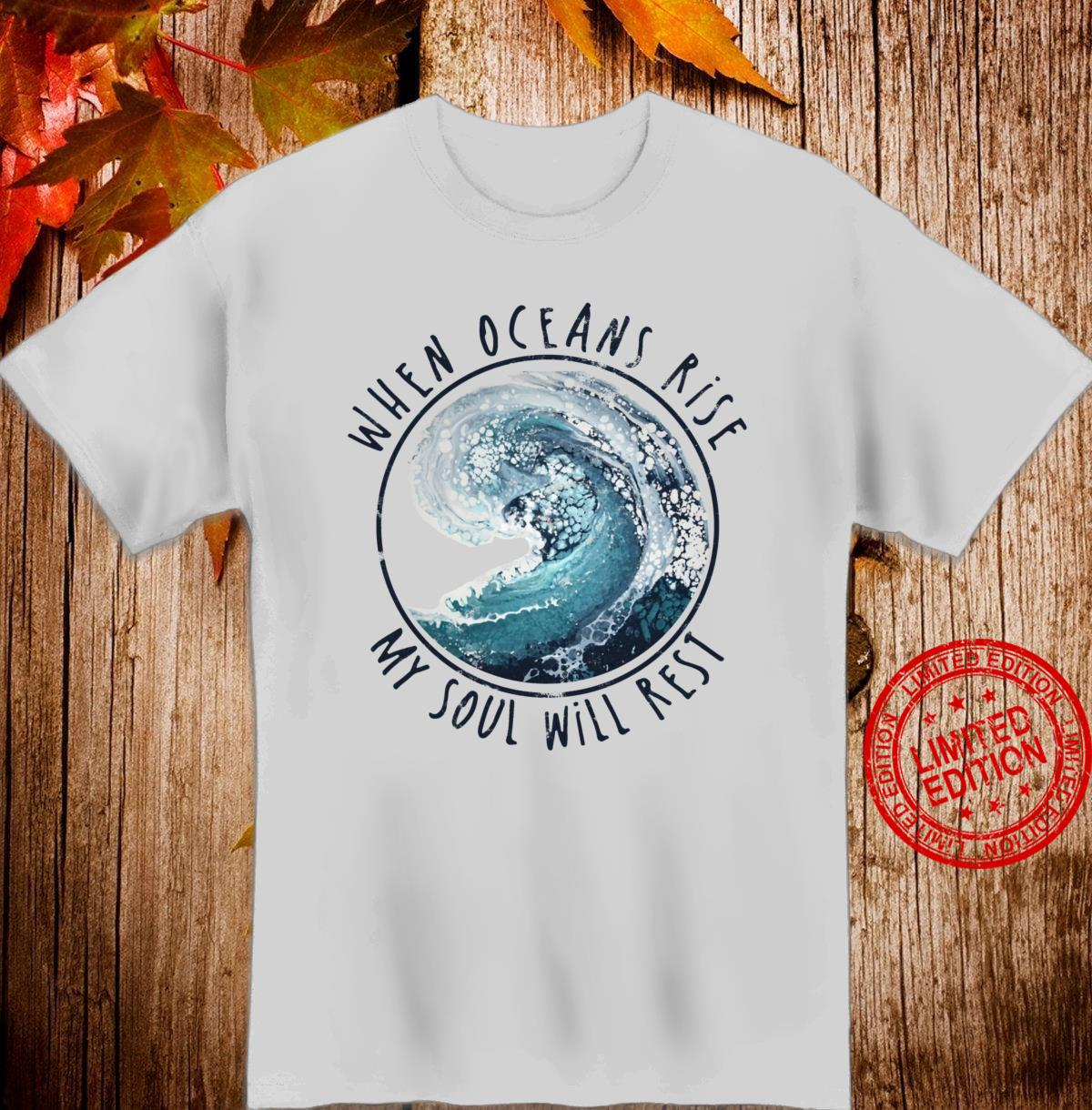 When Oceans Rise My Soul Will Rest Christian Shirt