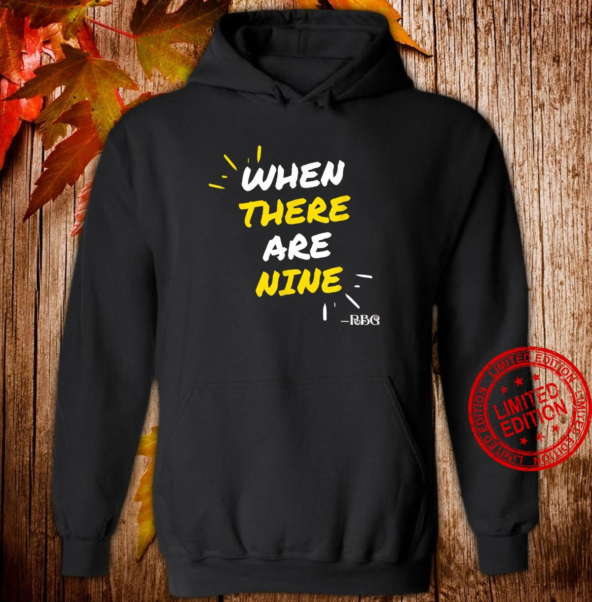 When There Are Nine Powerful RBG Quote Shirt hoodie