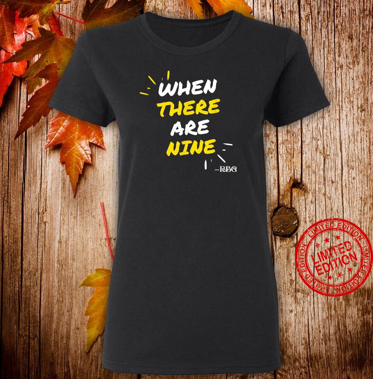 When There Are Nine Powerful RBG Quote Shirt ladies tee