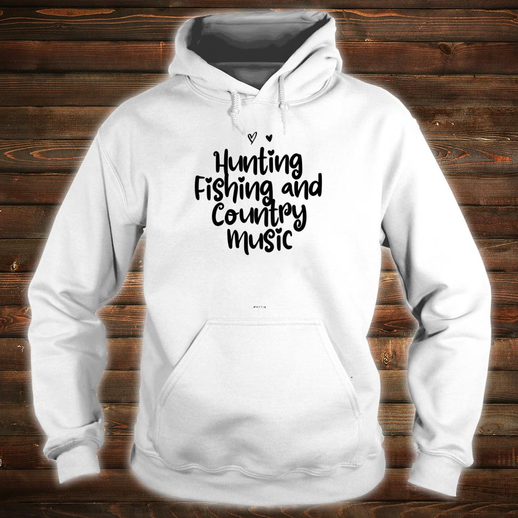 Womens Hunting Fishing and Country Music Saying Novelty Shirt hoodie