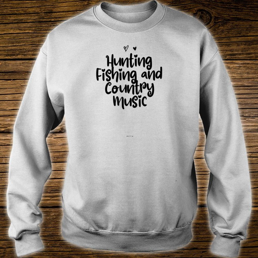 Womens Hunting Fishing and Country Music Saying Novelty Shirt sweater