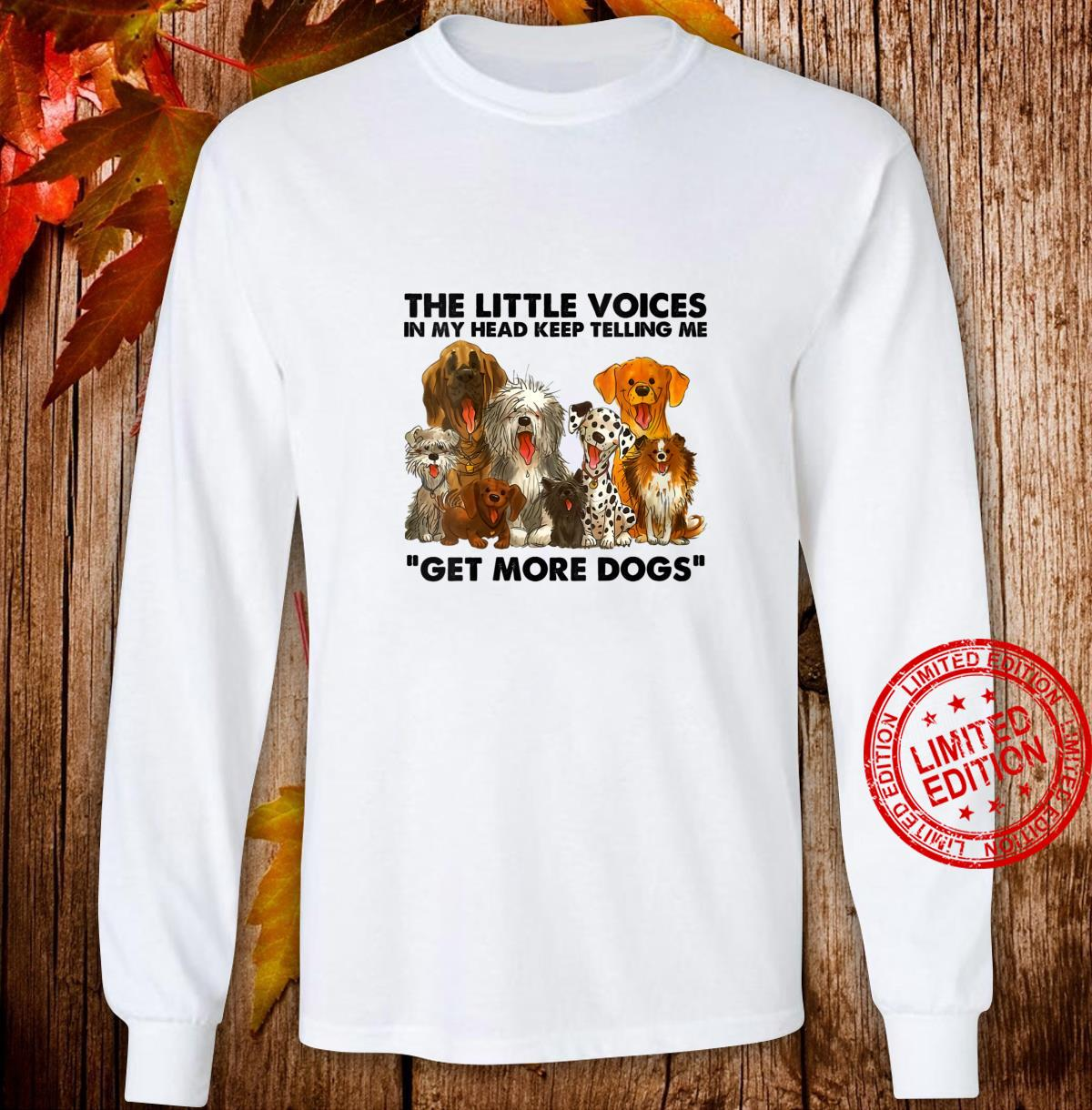 Womens The little voices in my head keep telling me get more dogs Shirt long sleeved