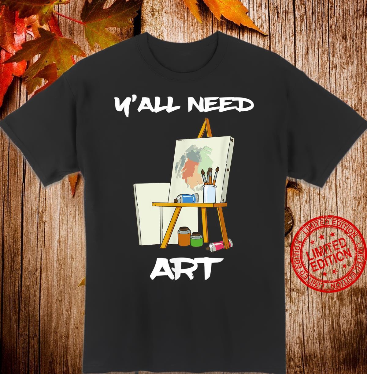 Y'all Need Art Artist, Painter And Art Teacher Shirt