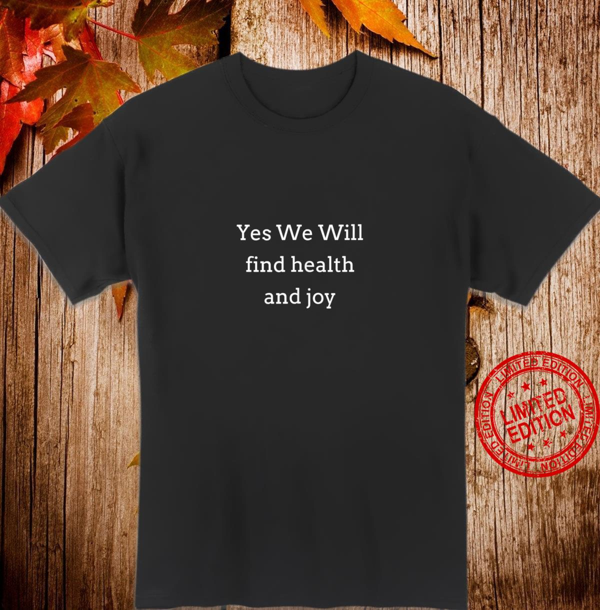 Yes we will find health and joy Shirt