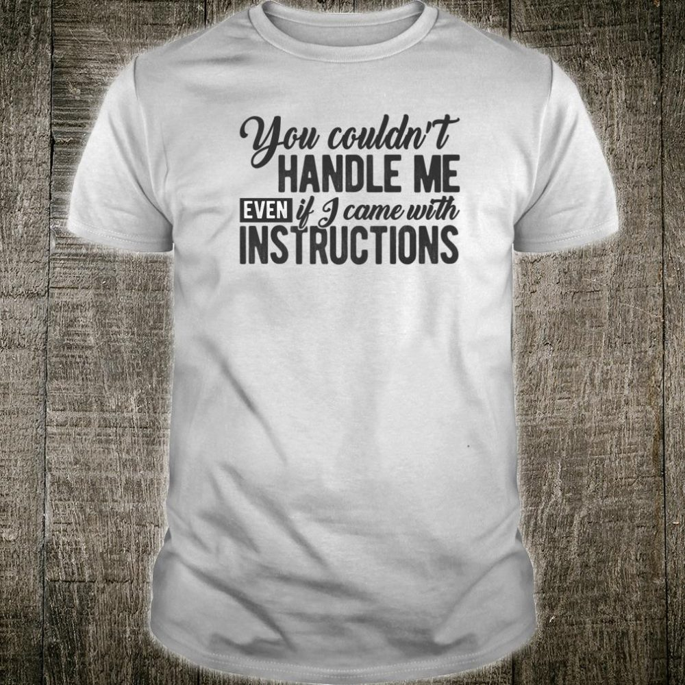 You Couldn't Handle Me Even if I Came with Instructions Meme Shirt