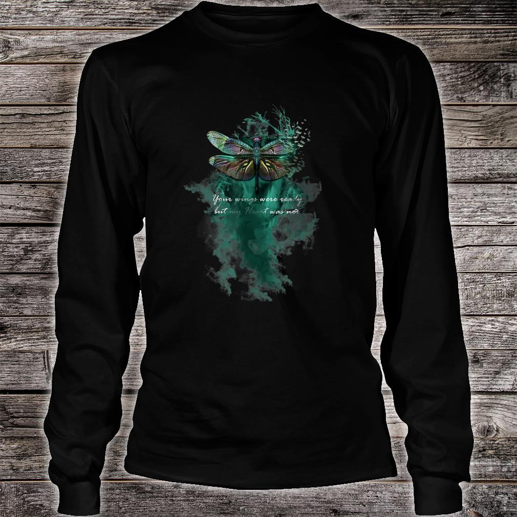 Your Wings Were Ready Dragonfly Shirt long sleeved